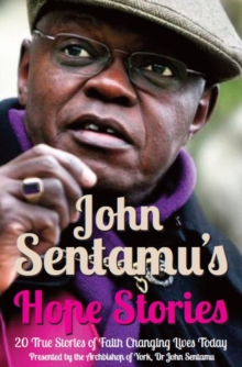 John Sentamu's Hope Stories : 20 True Stories of Lives Transformed by Hope, Paperback Book