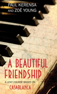 A Beautiful Friendship : A Lent Course based on Casablanca, Paperback Book