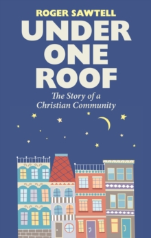 Under One Roof : The Story of a Christian Community, Paperback Book