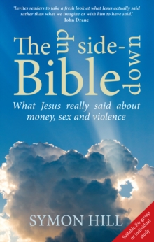 The Upside-Down Bible : What Jesus Really Said About Money, Sex and Violence, Paperback Book