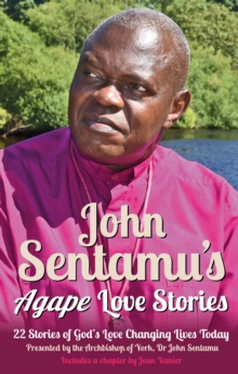 John Sentamu's Agape Love Stories : 22 Stories of God's Love Changing Lives Today, Paperback Book