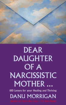 Dear Daughter of a Narcissistic Mother : 100 Letters for Your Healing and Thriving, Paperback Book
