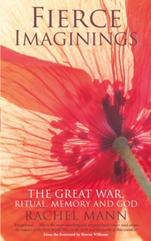 Fierce Imaginings : The Great War, Ritual, Memory and God, Paperback Book