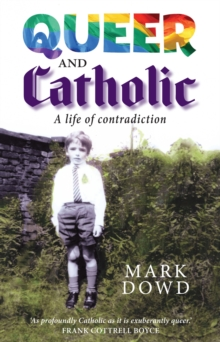 Queer and Catholic : A Life of Contradiction, Hardback Book