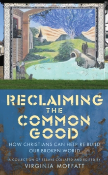 Reclaiming the Common Good : How Christians can help re-build our broken world, Paperback Book