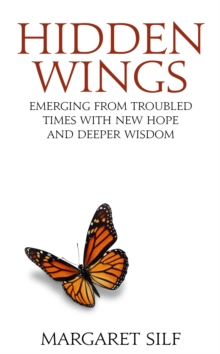 Hidden Wings : Emerging from troubled times with new hope and deeper wisdom, Paperback Book