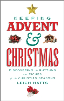 Keeping Advent and Christmas : Discovering the Rhythms and Riches of the Christian Seasons, Paperback Book