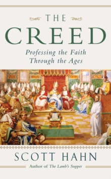 The Creed : Professing the Faith Through the Ages, Paperback Book