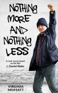 Nothing More and Nothing Less : A Lent Course based on the film I, Daniel Blake, Paperback / softback Book