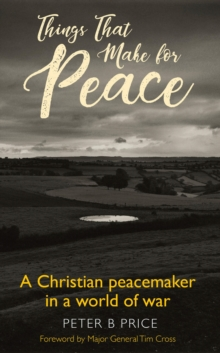 Things That Make For Peace : A Christian peacemaker in a world of war, Paperback Book