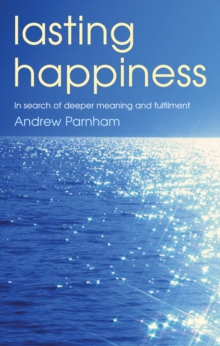 Lasting Happiness : In search of deeper meaning and fulfilment, Paperback Book