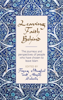 Leaving Faith Behind : The journeys and perspectives of people who have chosen to leave Islam, Paperback / softback Book
