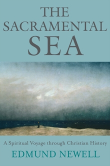 The Sacramental Sea : A Spiritual Voyage through Christian History, Paperback / softback Book