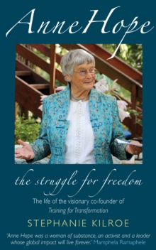 Anne Hope: The Struggle for Freedom : The life of the visionary co-founder of Training for Transformation, Paperback / softback Book