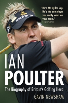 Ian Poulter : The Biography of Britain's Golfing Hero, Hardback Book
