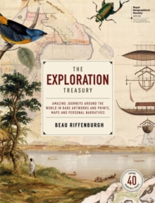 The Exploration Treasury : Amazing Journeys Around the World in Rare Artworks and Prints, Maps and Personal Narratives (Royal Geographical Society), Paperback / softback Book