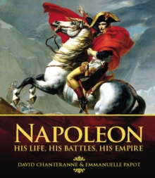 Napoleon : His Life, His Battles, His Empire, Hardback Book