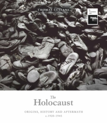 The Holocaust : Origins, History and Aftermath c.1920-1945, Hardback Book