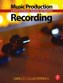 Music Production: Recording : A Guide for Producers, Engineers, and Musicians, Paperback / softback Book