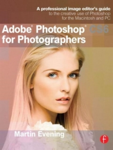Adobe Photoshop CS6 for Photographers : A professional image editor's guide to the creative use of Photoshop for the Macintosh and PC, Paperback / softback Book