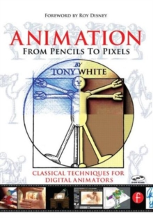 Animation from Pencils to Pixels : Classical Techniques for the Digital Animator, Paperback / softback Book