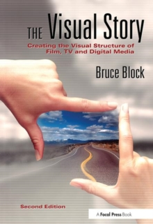 The Visual Story : Creating the Visual Structure of Film, TV and Digital Media, Paperback / softback Book