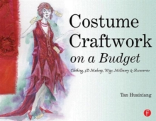 Costume Craftwork on a Budget : Clothing, 3-D Makeup, Wigs, Millinery & Accessories, Paperback Book