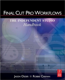 Final Cut Pro Workflows : The Independent Studio Handbook, Paperback / softback Book