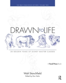 Drawn to Life: 20 Golden Years of Disney Master Classes : Volume 2: The Walt Stanchfield Lectures, Paperback Book