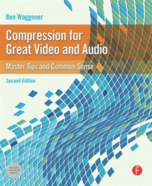 Compression for Great Video and Audio : Master Tips and Common Sense, Paperback Book