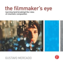 The Filmmaker's Eye : Learning (and Breaking) the Rules of Cinematic Composition, Paperback / softback Book