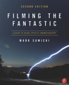 Filming the Fantastic : A Guide to Visual Effects Cinematography, Paperback / softback Book