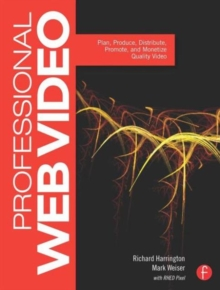 Professional Web Video : Plan, Produce, Distribute, Promote, and Monetize Quality Video, Paperback / softback Book