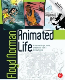 Animated Life : A Lifetime of tips, tricks, techniques and stories from an animation Legend, Paperback Book