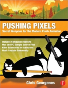 Pushing Pixels : Secret Weapons for the Modern Flash Animator, Paperback Book