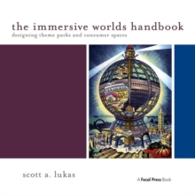 The Immersive Worlds Handbook : Designing Theme Parks and Consumer Spaces, Paperback Book