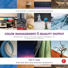 Color Management & Quality Output: Working with Color from Camera to Display to Print : (The Digital Imaging Masters Series), Paperback / softback Book