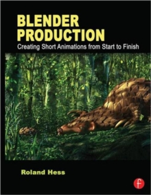Blender Production : Creating Short Animations from Start to Finish, Paperback / softback Book