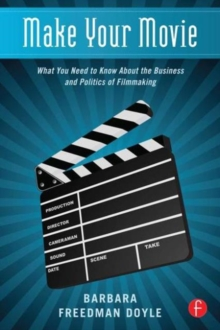 Make Your Movie : What You Need to Know About the Business and Politics of Filmmaking, Paperback Book