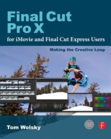 Final Cut Pro X for iMovie and Final Cut Express Users : Making the Creative Leap, Paperback Book