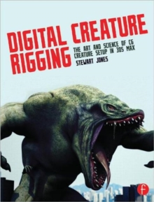 Digital Creature Rigging : The Art and Science of CG Creature Setup in 3ds Max, Paperback Book
