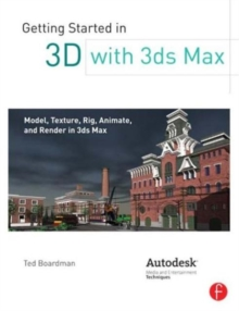 Getting Started in 3D with 3ds Max : Model, Texture, Rig, Animate, and Render in 3ds Max, Paperback Book