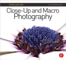Focus On Close-Up and Macro Photography : Focus on the Fundamentals, Paperback / softback Book
