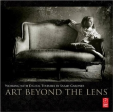 Art Beyond the Lens : Working with Digital Textures, Paperback Book