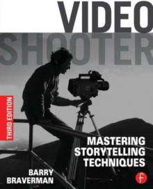 Video Shooter : Mastering Storytelling Techniques, Paperback Book