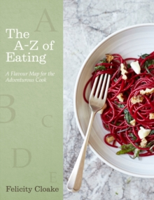The A-Z of Eating : A Flavour Map for the Adventurous Cook, Hardback Book