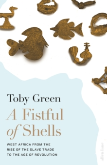 A Fistful of Shells : West Africa from the Rise of the Slave Trade to the Age of Revolution, Hardback Book