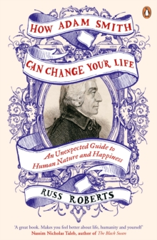 How Adam Smith Can Change Your Life : An Unexpected Guide to Human Nature and Happiness, Paperback Book