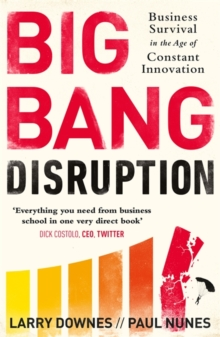 Big Bang Disruption : Business Survival in the Age of Constant Innovation, Paperback / softback Book