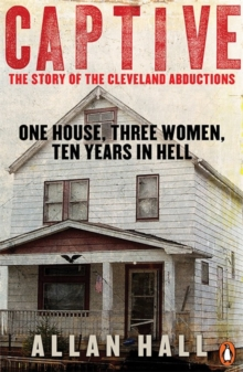 Captive : One House, Three Women and Ten Years in Hell, Paperback Book